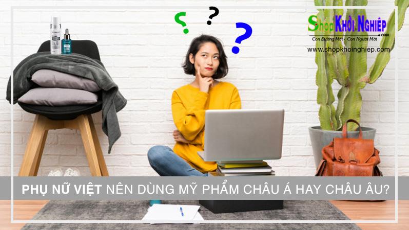 Phụ nữ Việt nên dùng mỹ phẩm châu Á hay châu Âu?