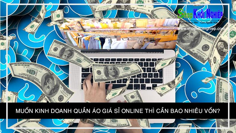 Muốn kinh doanh quần áo giá sỉ online thì cần bao nhiêu vốn?